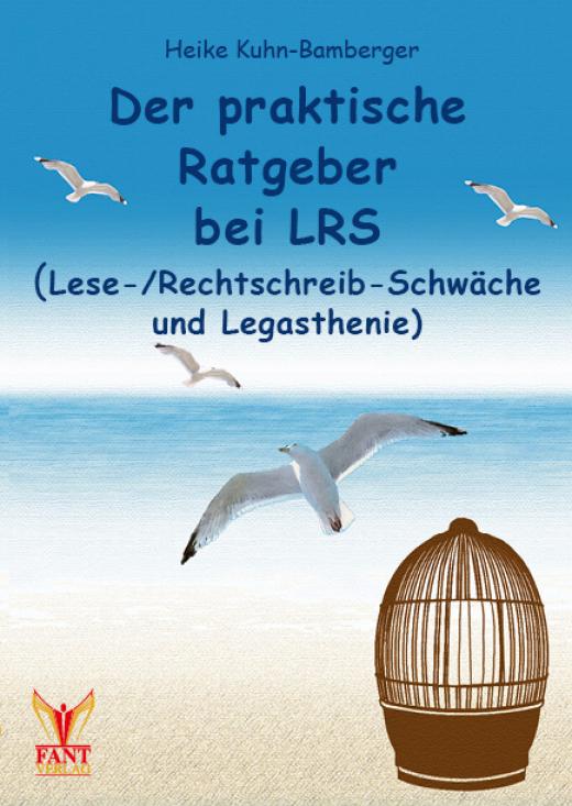 Der praktische Ratgeber bei LRS (Lese-Rechtschreib-Schwäche und Legasthenie)
